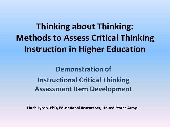 Thinking about Thinking: Methods to Assess Critical Thinking Instruction in Higher Education Demonstration of