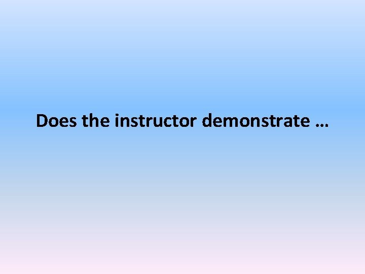 Does the instructor demonstrate …