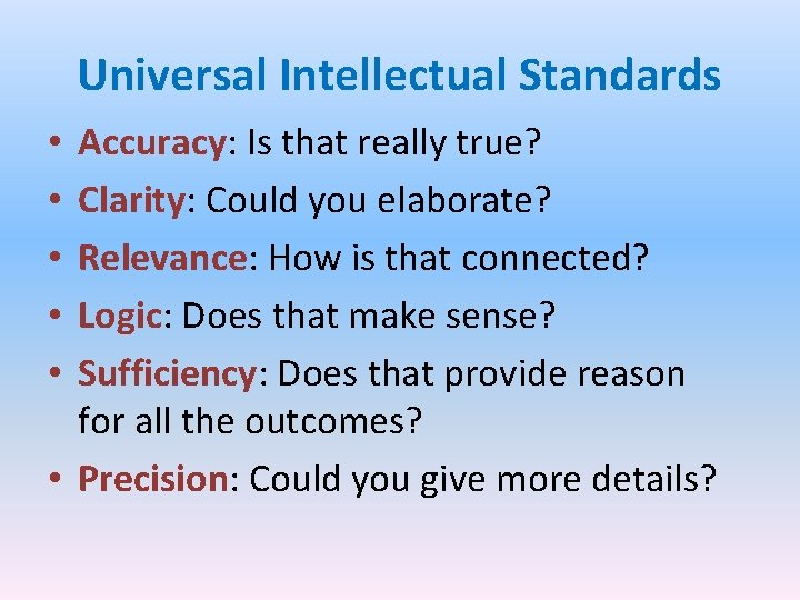 Universal Intellectual Standards Accuracy: Is that really true? Clarity: Could you elaborate? Relevance: How