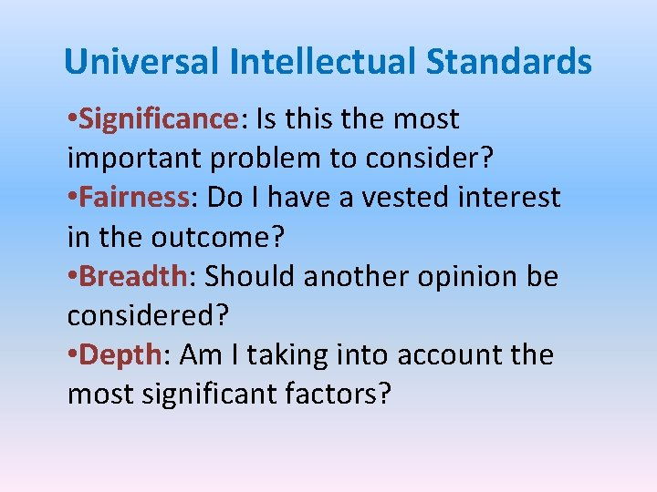 Universal Intellectual Standards • Significance: Is this the most important problem to consider? •