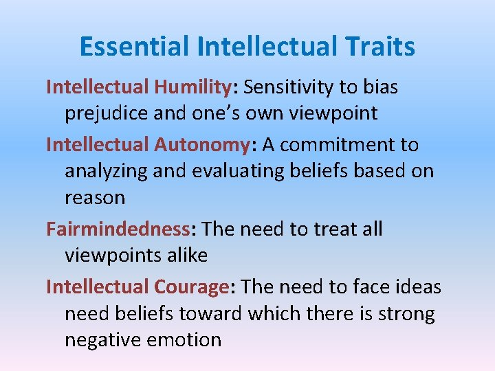 Essential Intellectual Traits Intellectual Humility: Sensitivity to bias prejudice and one's own viewpoint Intellectual