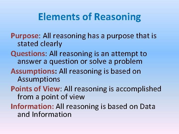 Elements of Reasoning Purpose: All reasoning has a purpose that is stated clearly Questions: