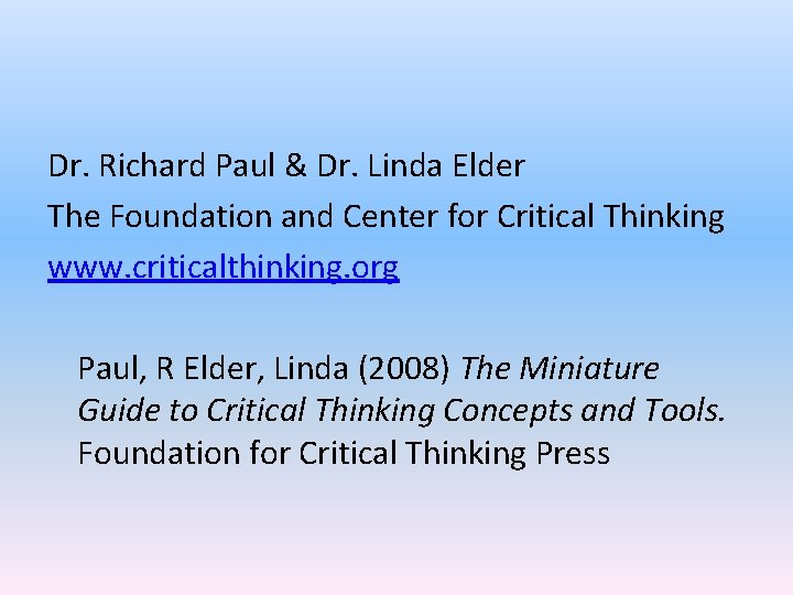 Dr. Richard Paul & Dr. Linda Elder The Foundation and Center for Critical Thinking