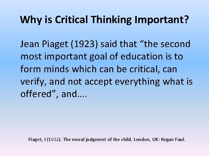 """Why is Critical Thinking Important? Jean Piaget (1923) said that """"the second most important"""