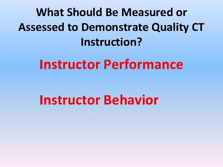 What Should Be Measured or Assessed to Demonstrate Quality CT Instruction? Instructor Performance Instructor