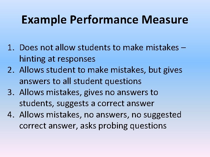 Example Performance Measure 1. Does not allow students to make mistakes – hinting at