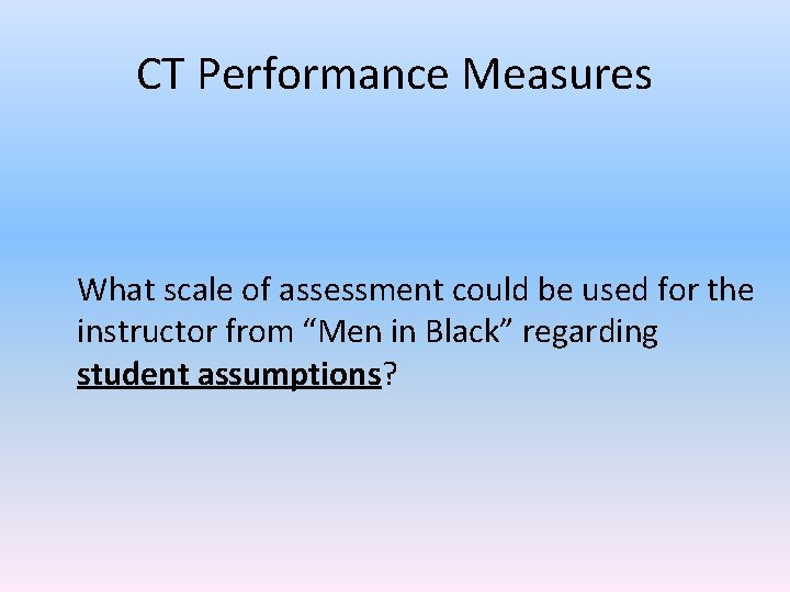 CT Performance Measures What scale of assessment could be used for the instructor from