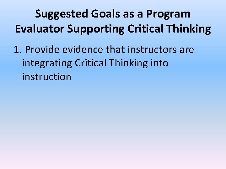 Suggested Goals as a Program Evaluator Supporting Critical Thinking 1. Provide evidence that instructors