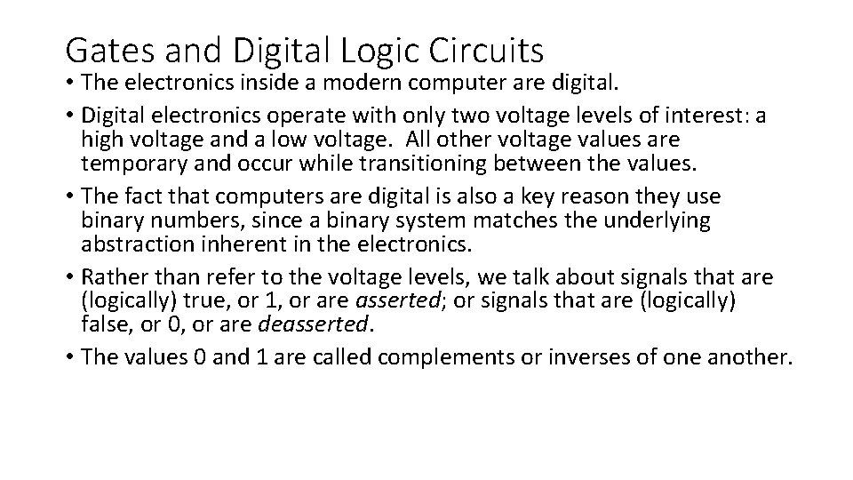 Gates and Digital Logic Circuits • The electronics inside a modern computer are digital.