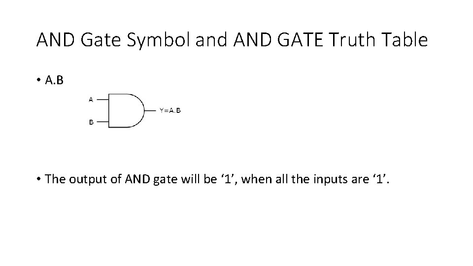 AND Gate Symbol and AND GATE Truth Table • A. B • The output