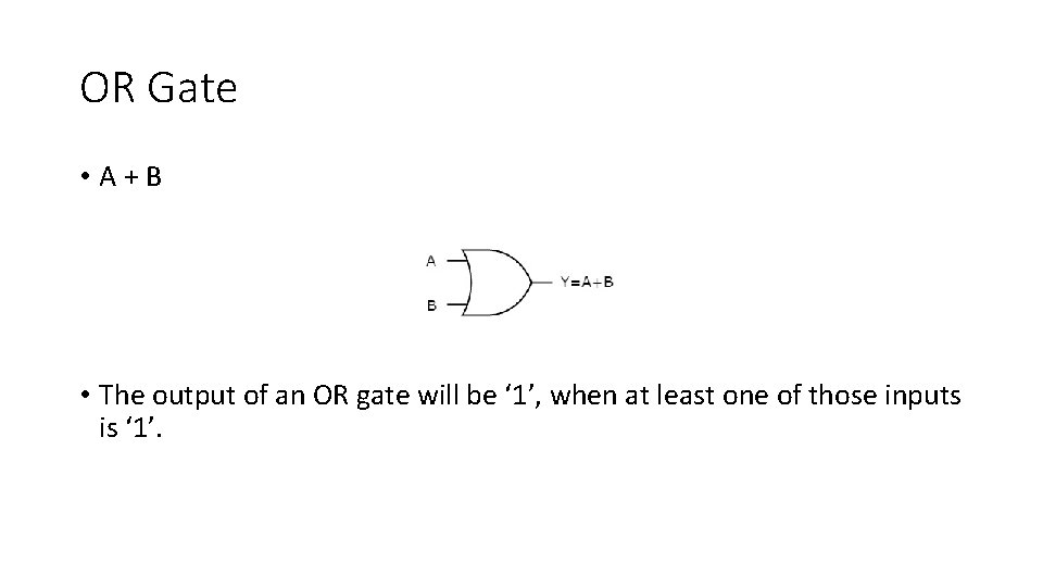 OR Gate • A + B • The output of an OR gate will