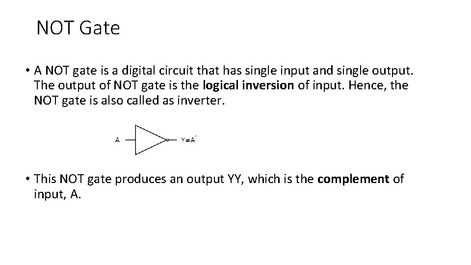NOT Gate • A NOT gate is a digital circuit that has single input