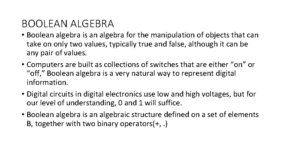 BOOLEAN ALGEBRA • Boolean algebra is an algebra for the manipulation of objects that