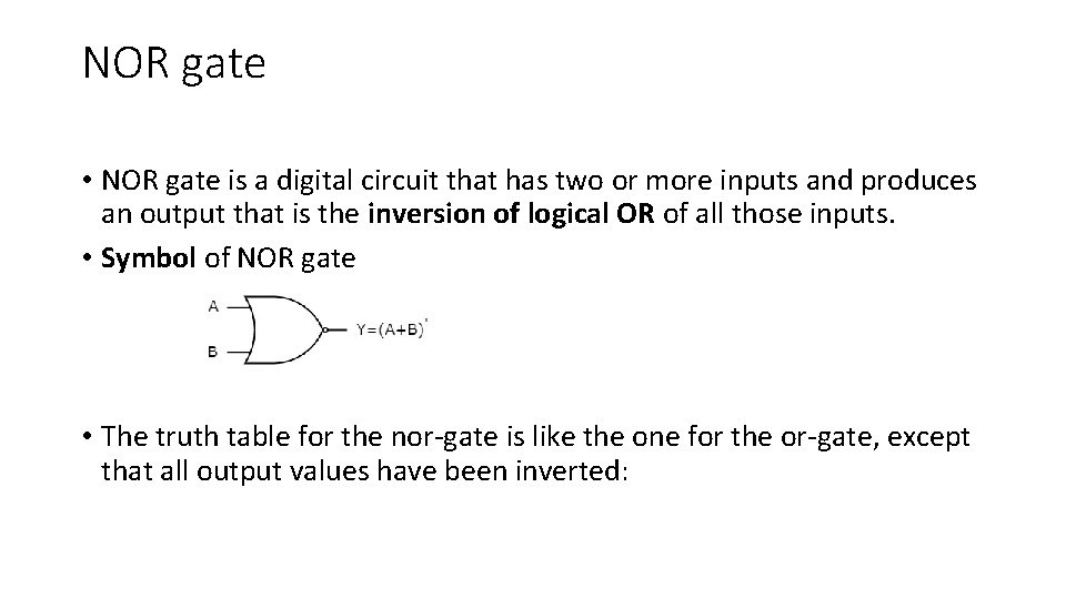 NOR gate • NOR gate is a digital circuit that has two or more
