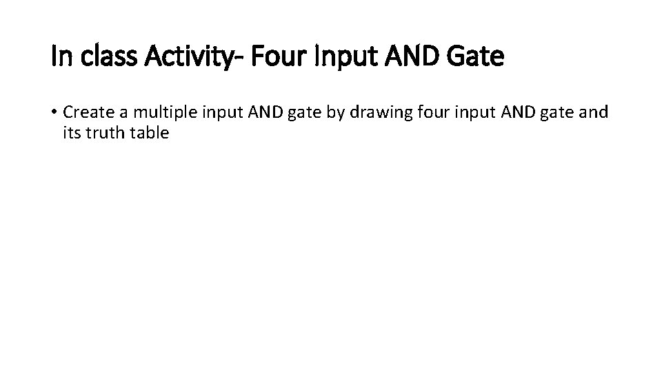 In class Activity- Four Input AND Gate • Create a multiple input AND gate