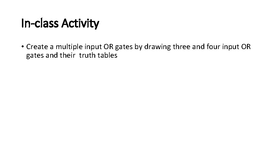 In-class Activity • Create a multiple input OR gates by drawing three and four