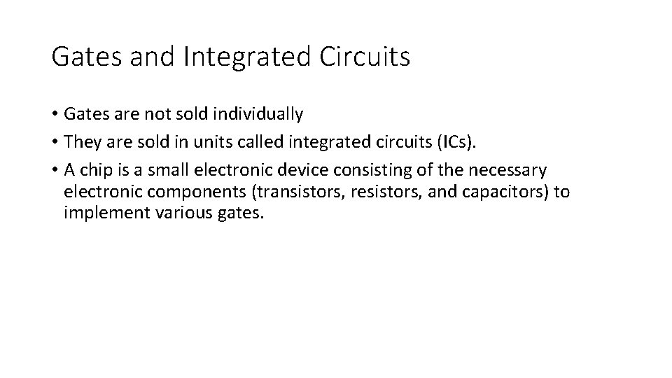 Gates and Integrated Circuits • Gates are not sold individually • They are sold