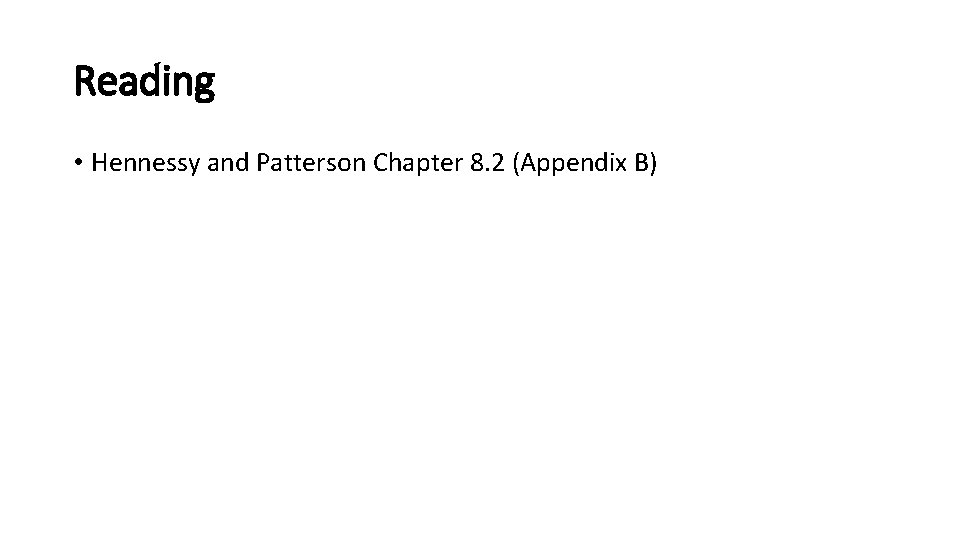 Reading • Hennessy and Patterson Chapter 8. 2 (Appendix B)