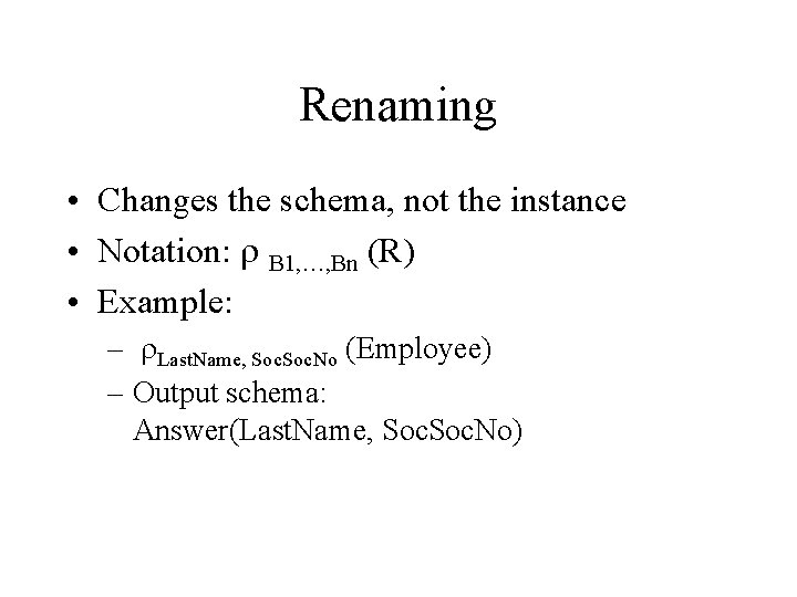 Renaming • Changes the schema, not the instance • Notation: r B 1, …,