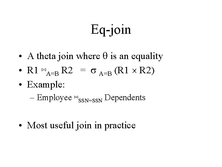 Eq-join • A theta join where q is an equality • R 1 ⋈A=B