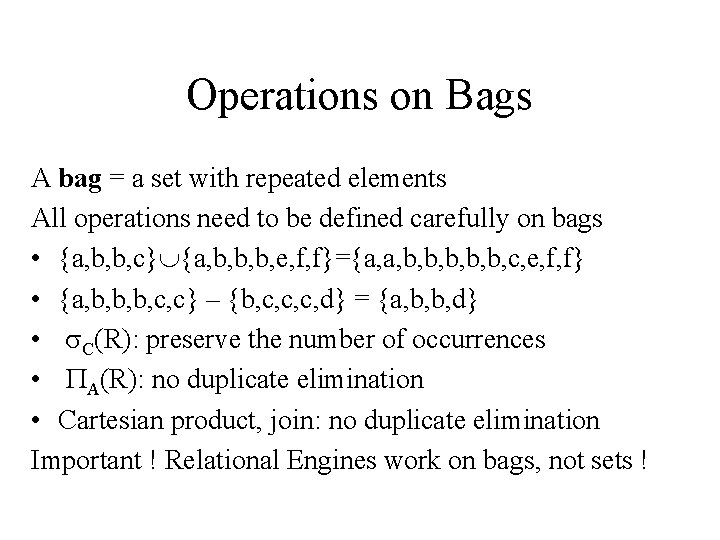 Operations on Bags A bag = a set with repeated elements All operations need