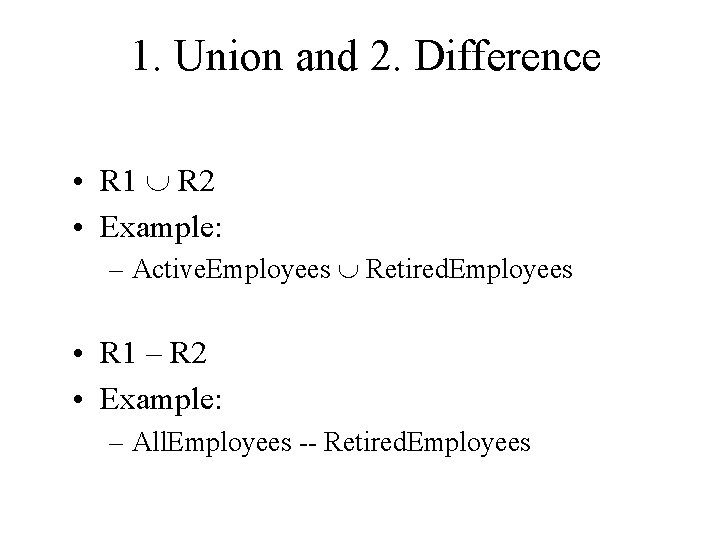 1. Union and 2. Difference • R 1 R 2 • Example: – Active.