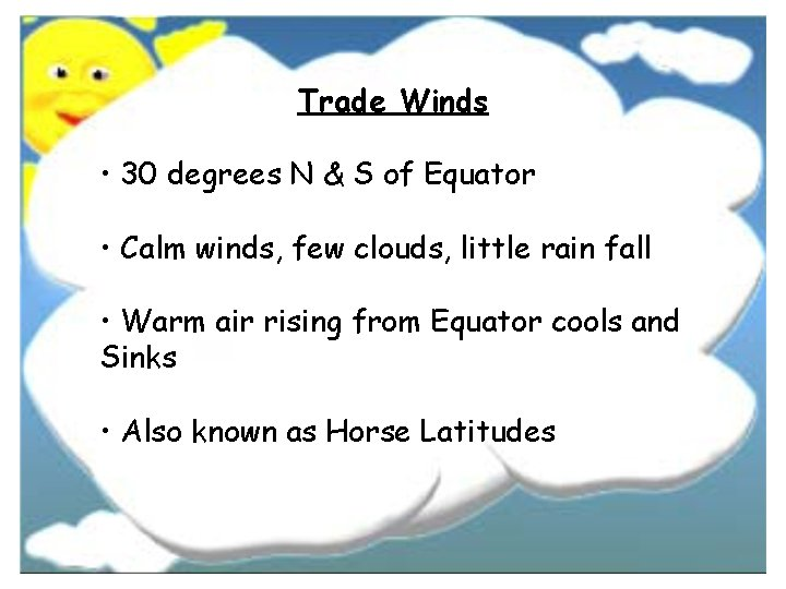 Trade Winds • 30 degrees N & S of Equator • Calm winds, few