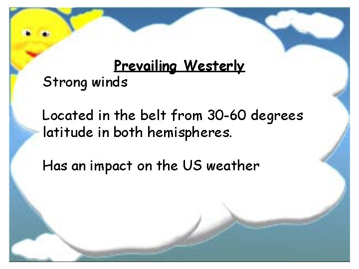 Prevailing Westerly Strong winds Located in the belt from 30 -60 degrees latitude in