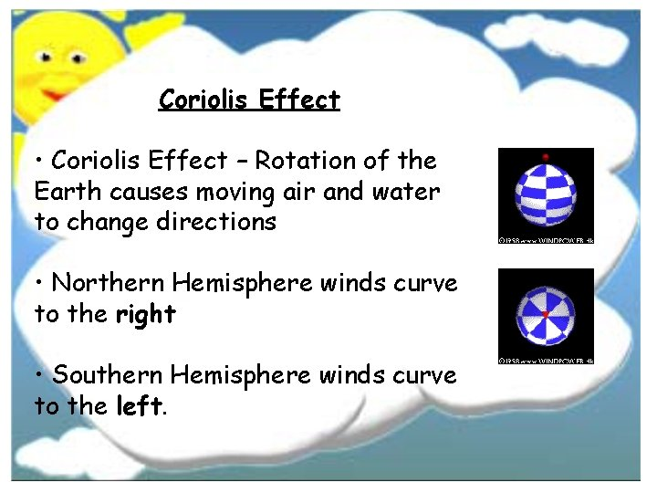 Coriolis Effect • Coriolis Effect – Rotation of the Earth causes moving air and