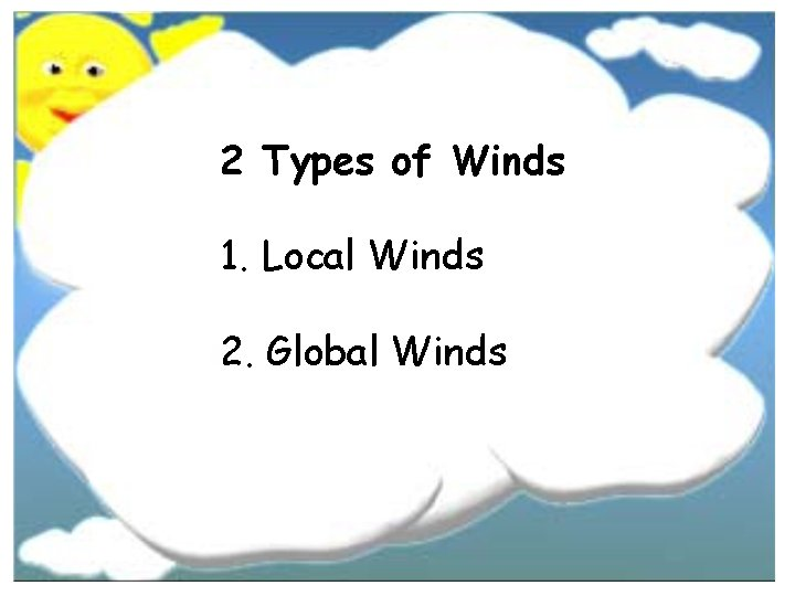 2 Types of Winds 1. Local Winds 2. Global Winds