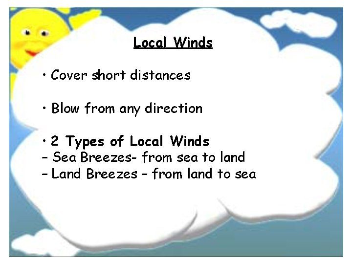 Local Winds • Cover short distances • Blow from any direction • 2 Types