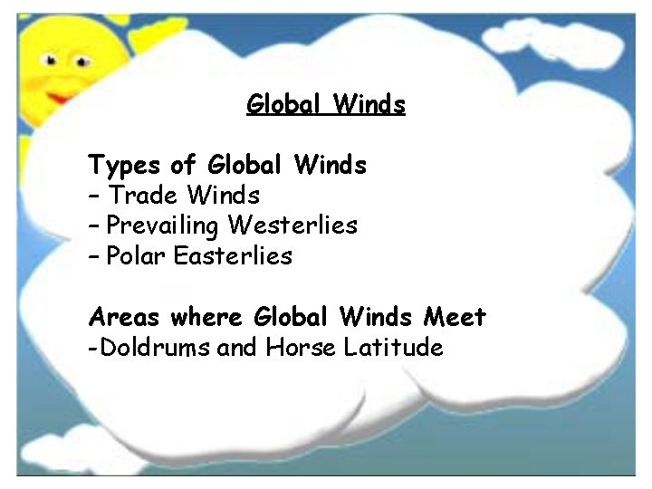 Global Winds Types of Global Winds – Trade Winds – Prevailing Westerlies – Polar