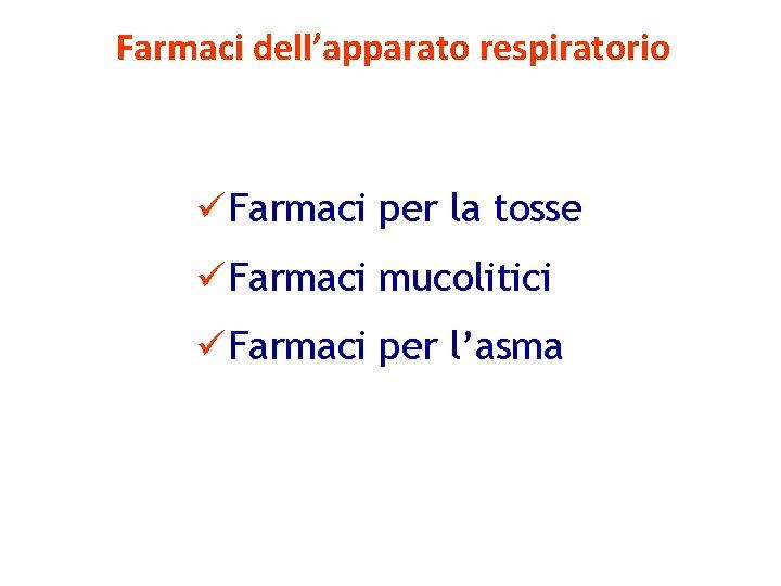 Farmaci dell'apparato respiratorio ü Farmaci per la tosse ü Farmaci mucolitici ü Farmaci per