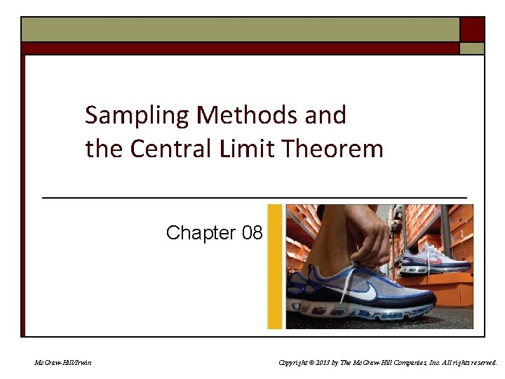 Sampling Methods and the Central Limit Theorem Chapter 08 Mc. Graw-Hill/Irwin Copyright © 2013