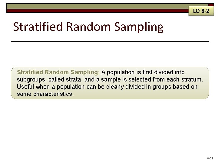 LO 8 -2 Stratified Random Sampling: A population is first divided into subgroups, called