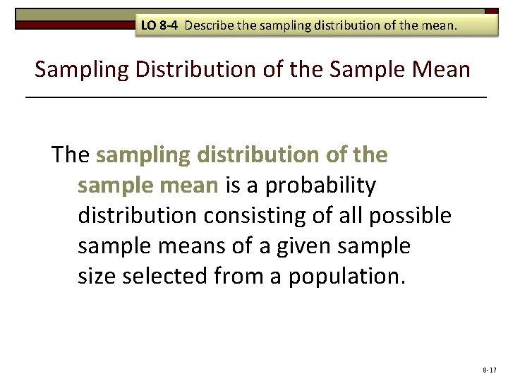 LO 8 -4 Describe the sampling distribution of the mean. Sampling Distribution of the