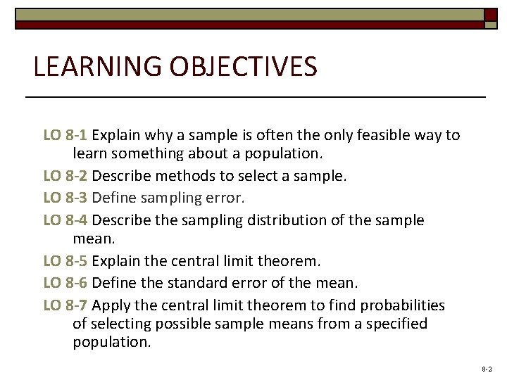 LEARNING OBJECTIVES LO 8 -1 Explain why a sample is often the only feasible