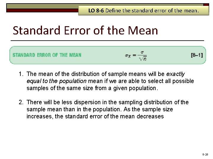 LO 8 -6 Define the standard error of the mean. Standard Error of the