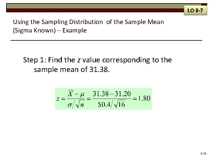 LO 8 -7 Using the Sampling Distribution of the Sample Mean (Sigma Known) –