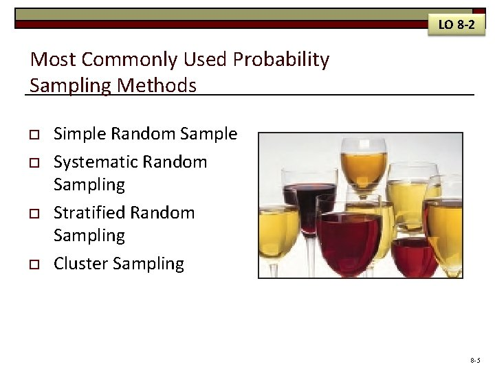 LO 8 -2 Most Commonly Used Probability Sampling Methods o o Simple Random Sample