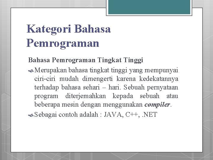 Kategori Bahasa Pemrograman Tingkat Tinggi Merupakan bahasa tingkat tinggi yang mempunyai ciri-ciri mudah dimengerti