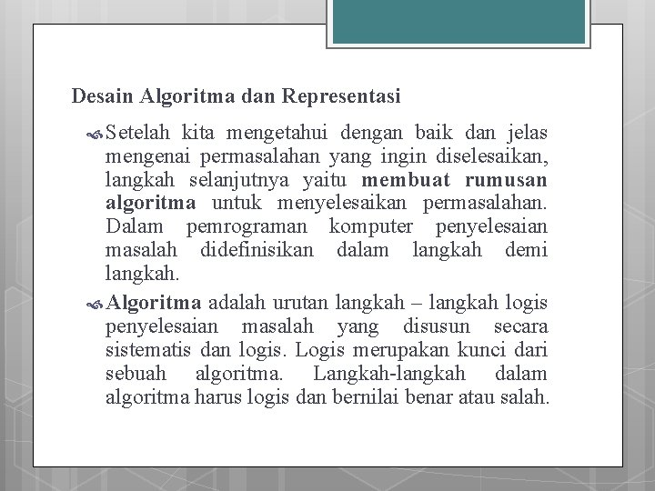 Desain Algoritma dan Representasi Setelah kita mengetahui dengan baik dan jelas mengenai permasalahan yang