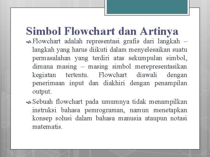 Simbol Flowchart dan Artinya Flowchart adalah representasi grafis dari langkah – langkah yang harus