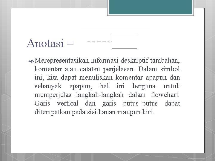 Anotasi = Merepresentasikan informasi deskriptif tambahan, komentar atau catatan penjelasan. Dalam simbol ini, kita
