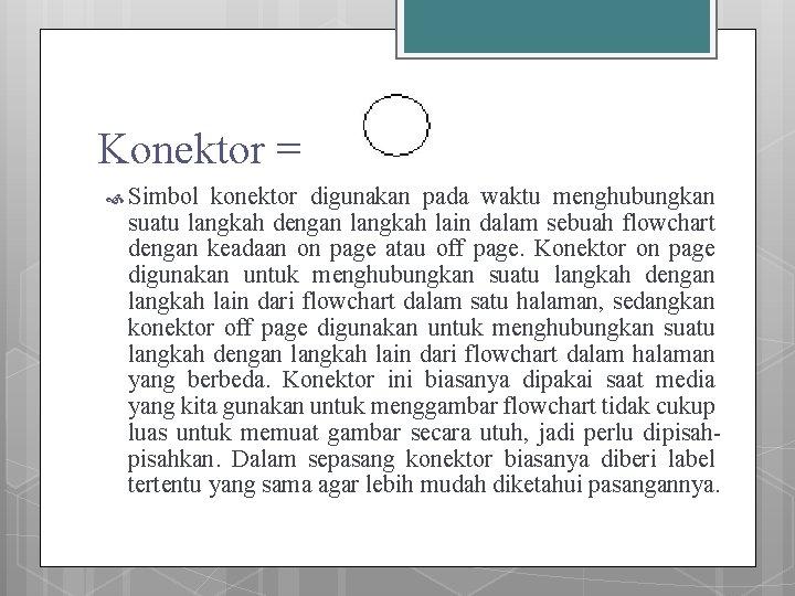 Konektor = Simbol konektor digunakan pada waktu menghubungkan suatu langkah dengan langkah lain dalam