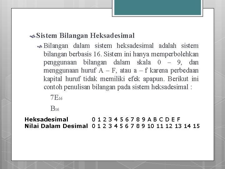 Sistem Bilangan Heksadesimal Bilangan dalam sistem heksadesimal adalah sistem bilangan berbasis 16. Sistem