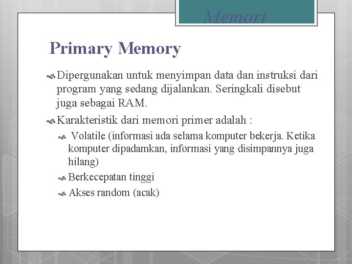 Memori Primary Memory Dipergunakan untuk menyimpan data dan instruksi dari program yang sedang dijalankan.