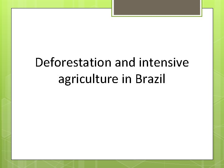 Deforestation and intensive agriculture in Brazil