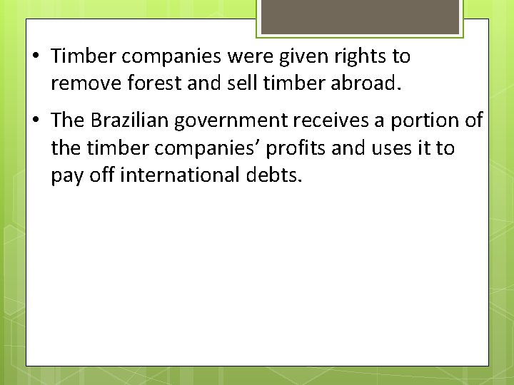 • Timber companies were given rights to remove forest and sell timber abroad.