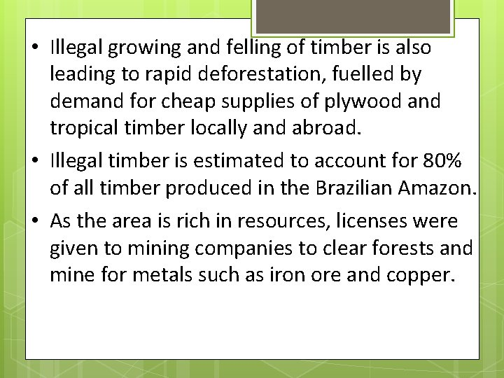 • Illegal growing and felling of timber is also leading to rapid deforestation,